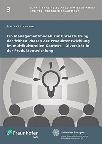 Ein Managementmodell zur Unterstützung der frühen Phasen der Produktentwicklung im multikulturellen Kontext - Diversität in der Produktentwicklung. ... und Technologiemanagement)