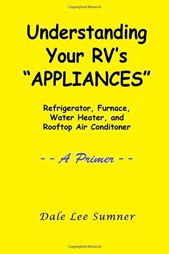Understanding Your RV's APPLIANCES: Refrigerator, Furnace, Water Heater, and Rooftop Air Conditioner - A PRIMER - (Appliance Rv)