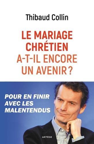 Le mariage chrétien a-t-il encore un avenir ?: Pour en finir avec les malentendus
