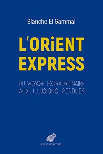 L' Orient-Express: Du voyage extraordinaire aux illusions perdues
