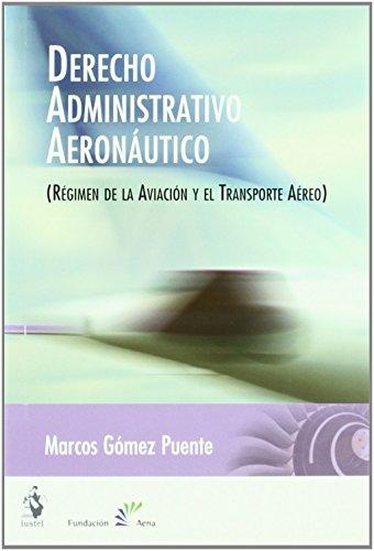 Derecho Administrativo Aeronáutico. Régimen de la Aviación y el Transporte Aéreo de Marcos Gómez Puente (27 nov 2006) Tapa blanda