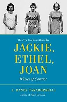Jackie, Ethel, Joan: Women of Camelot by [Taraborrelli, J. Randy]