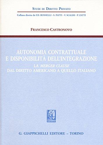 Autonomia contrattuale e disponibilità dell'integrazione. La merger clause dal diritto americano a quello italiano