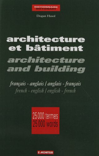 Architecture et bâtiment: Français-anglais/anglais-français = Architecture and building : French-English/English-French (Dictionary) par Dogan Hasol