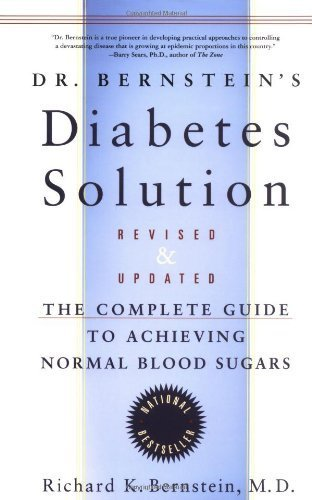 Dr Bernstein's Diabetes Solution: Complete Guide To Achieving Normal Blood Sugars, 2nd Edition by Dr Richard K. Bernstein (2004-01-01)