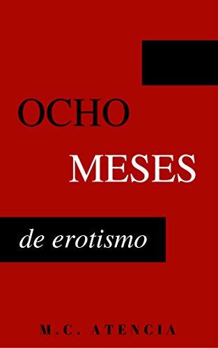 Ocho meses de erotismo por M.C. Atencia