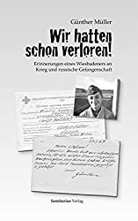 Wir hatten schon verloren!: Erinnerungen eines Wiesbadeners an Krieg und russische Gefangenschaft.