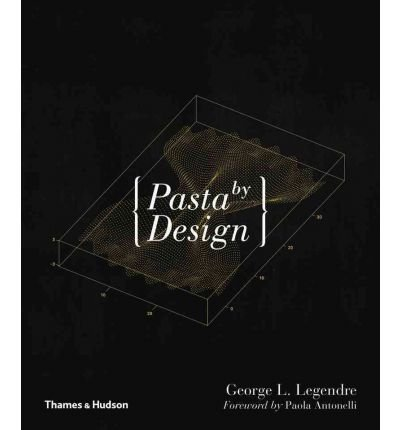 [(Pasta by Design)] [ By (author) George L. Legendre, Foreword by Paola Antonelli, Photographs by Stefano Graziani ] [December, 2011]