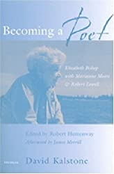 Becoming a Poet: Elizabeth Bishop with Marianne Moore and Robert Lowell by David Kalstone (2001-01-29)