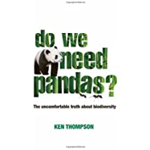 Do We Need Pandas?: The Uncomfortable Truth About Biodiversity by Ken Thompson Published by Green Books (2010)