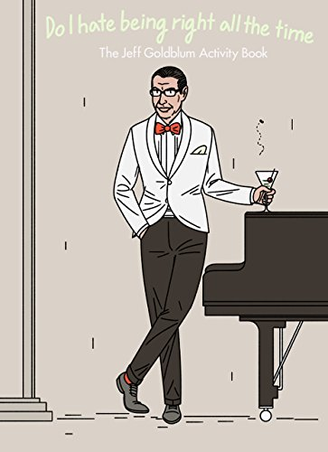 Do I Hate Being Right All the Time: The Jeff Goldblum Activity Book