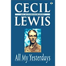 By Cecil Lewis All My Yesterdays: An Autobiography (1st Edition) [Hardcover]