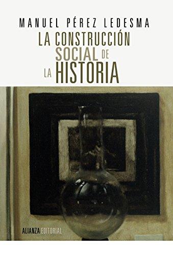 La construcción social de la Historia: España siglo XIX (Alianza Ensayo) por Manuel Pérez Ledesma