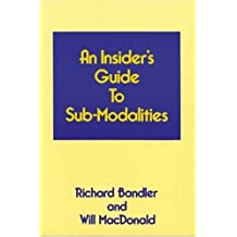 An Insiders Guide to Sub Modalities by Richard Bandler (1989-01-01)