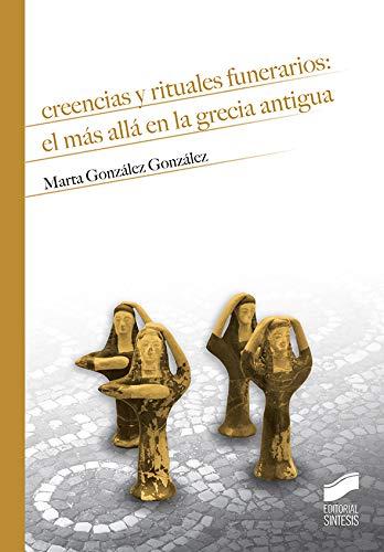 Creencias y rituales funerarios: el más allá en la Grecia antigua (Historia) por Marta González González