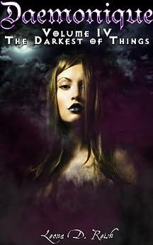 Daemonique IV: The Darkest of Things by [Reish, Leona D.]