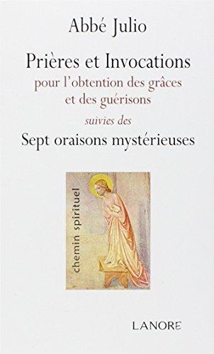 Prières et invocations : Pour l'obtention des grâces et des guérisons suivies des Sept oraisons mystérieuses