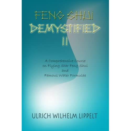 Feng Shui Demystified II: A Comprehensive Course on Flying Star Feng Shui and Famous Water Formulae by Ulrich Lippelt (2004-11-10)
