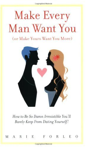Make Every Man Want You (or Make Yours Want You More): How To Be So Damn Irresistible You'll Barely Keep From Dating Yourself! Paperback June 21, 2006