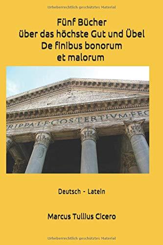 Fünf Bücher über  das höchste Gut und Übel - De finibus bonorum et malorum : Deutsch-Latein