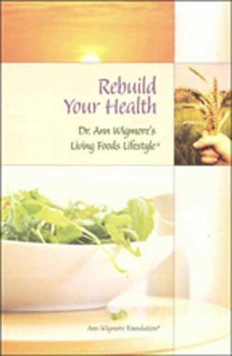 Portada del libro Rebuild Your Health: with Dr. Ann Wigmore's Living Foods Lifestyle by Ann Wigmore (2012) Perfect Paperback