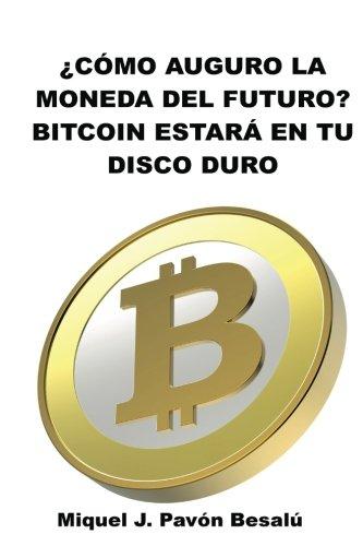 Descargar Libro ¿Cómo será la moneda del futuro?: Bitcoin estará en tu disco duro de Miquel J. Pavón Besalú