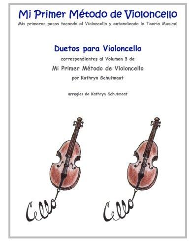 Duetos para Violoncello: correspondientes al Volumen 3 de Mi Primer Metodo de Violoncello