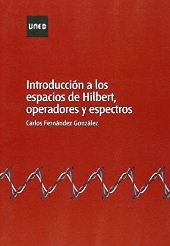 Introducción a los espacios de Hilbert, operadores y espectros (GRADO) por Carlos FERNÁNDEZ GONZÁLEZ