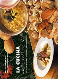 La cucina delle nostre valli. 103 ricette creative nel rispetto delle tradizioni trentine