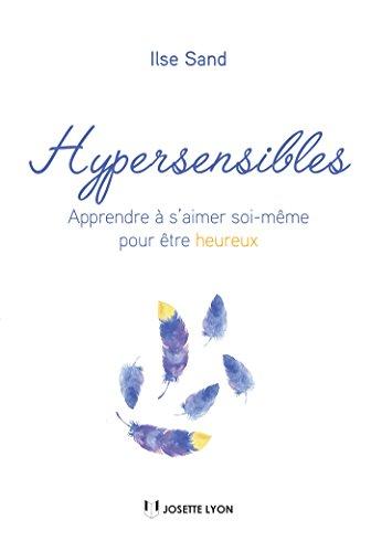 Hypersensibles : Apprendre à s'aimer soi-même pour être heureux (French Edition)