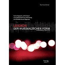 Lexikon der musikalischen Form: Nachschlagewerk und Fachbuch über Form und Formung der Musik vom Mittelalter bis zur Gegenwart