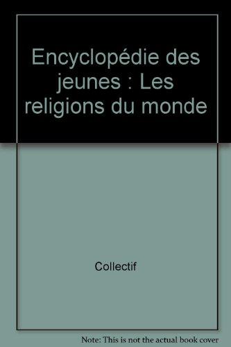 Encyclopédie des jeunes : Les religions du monde par Collectif