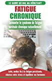 Fatigue Chronique: Guide du syndrome de fatigue chronique des glandes surrénales - Restaurer naturellement les hormones, le stress et l'énergie (Livre en Français / Adrenal Fatigue Reset French Book)