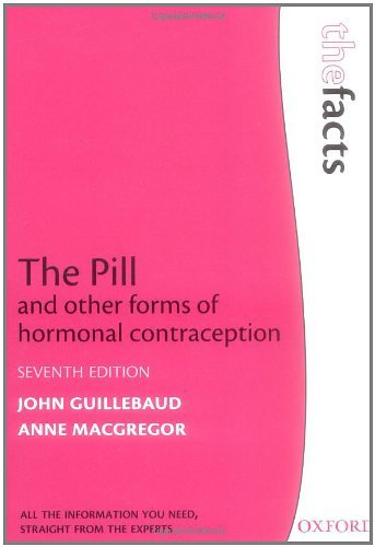 The Pill and other forms of hormonal contraception (The Facts) by John Guillebaud (16-Jul-2009) Paperback