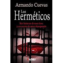 Los herméticos (Seis historias de sexo duro y un cuento de amor desesperado) (Spanish Edition)