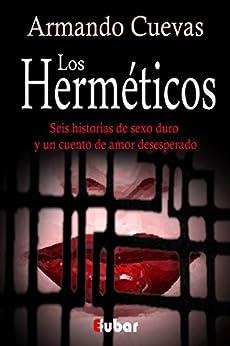 Los herméticos (Seis historias de sexo duro y un cuento de amor desesperado) de [Calderón, Armando Cuevas]