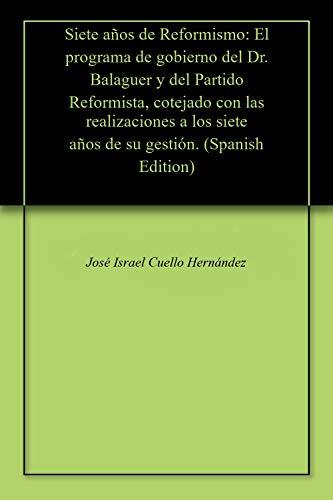 Siete años de Reformismo: El programa de gobierno del Dr. Balaguer y del Partido Reformista, cotejado con las realizaciones a los siete años de su gestión. por José Israel  Cuello Hernández