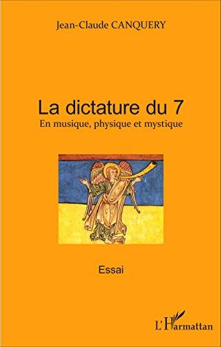La dictature du 7: En musique, physique et mystique - Essai por Jean-Claude Canquery