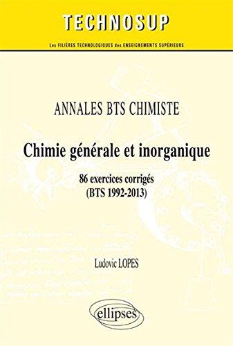 Annales BTS Chimiste Chimie Générale et Inorganique 86 Exercices Corrigés 1992-2013 Niveau A