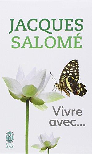 Vivre avec... : Coffret en 4 volumes : Vivre avec soi ; Vivre avec les miens ; Vivre avec les autres ; Chaque jour la vie par Jacques Salomé