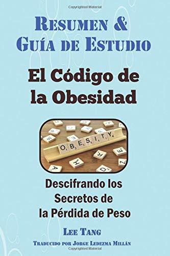 Resumen & Guía de Estudio - El Código de la Obesidad: Descifrando los Secretos de la Pérdida de Peso: Resumen & Guía de Estudio por Lee Tang