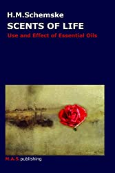 Scents Of Life - Use And Effect of Essential Oils & Aromatherapy (English Edition)