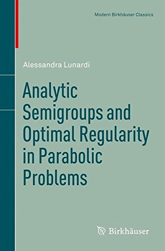 Analytic Semigroups and Optimal Regularity in Parabolic Problems (Modern Birkhäuser Classics)