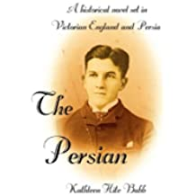 The Persian: A Historical Novel Set in Victorian England and Persia (English Edition)