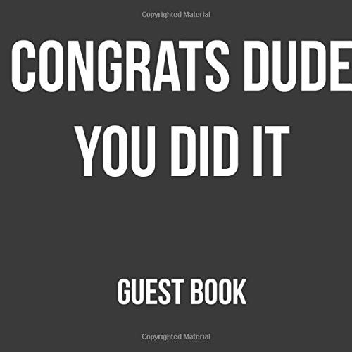 CONGRATS DUDE YOU DID IT GUEST BOOK: Funny graduate guest book keepsake scrap book, with space for graduation party guests to sign and leave message. Silver lettering.