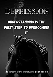 depression: understanding is the first step to overcoming it (English Edition)