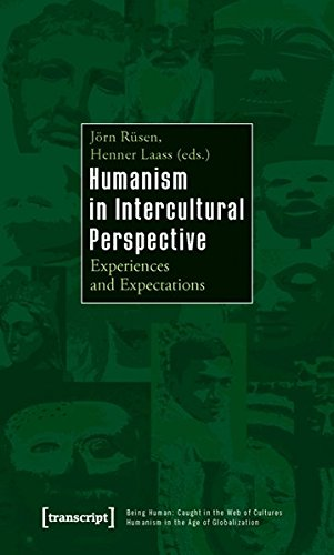 Humanism in Intercultural Perspective: Experiences and Expectations (Der Mensch im Netz der Kulturen - Humanismus in der Epoche der Globalisierung / ... - Humanism in the Age of Globalization)