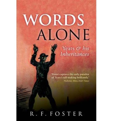 Words Alone Yeats and His Inheritances by Foster, R.F. ( AUTHOR ) Dec-13-2012 Paperback [Paperback] [Dec 13, 2012] Foster, R.F.
