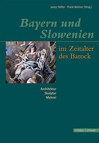 Bayern Und Slowenien Im Zeitalter Des Barock: Architektur, Skulptur, Malerei (German Edition) by Unknown(2006-09-20)