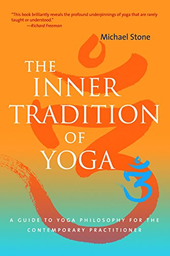 The Inner Tradition Of Yoga: A Guide to Yoga Philosophy for the Contemporary Practitioner por Michael Stone